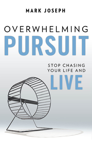 Overwhelming Pursuit: Stop Chasing Your Life and Live - Mark Joseph